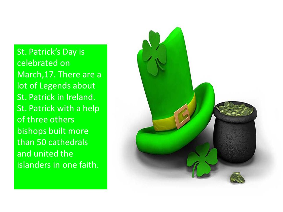 St. Patrick's Day is celebrated on March,17. There are a lot of Legends about St.
