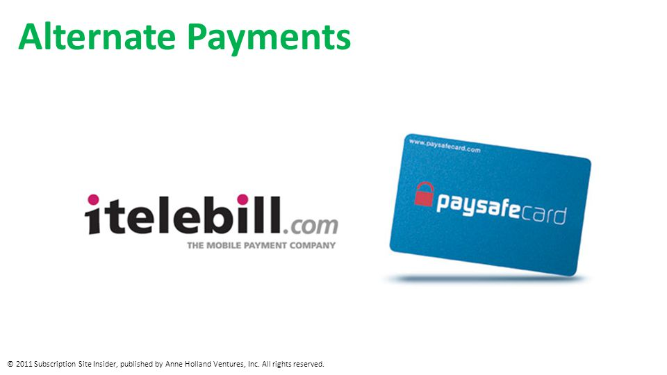 Alternate Payments © 2011 Subscription Site Insider, published by Anne Holland Ventures, Inc.