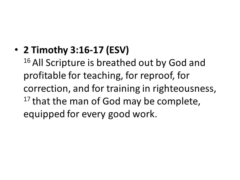 2 Timothy 3:16-17 (ESV) 16 All Scripture is breathed out by God and profitable for teaching, for reproof, for correction, and for training in righteou