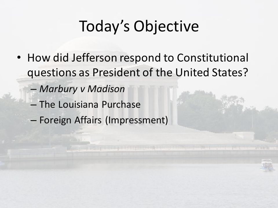 Today's Objective How did Jefferson respond to Constitutional questions as President of the United States.
