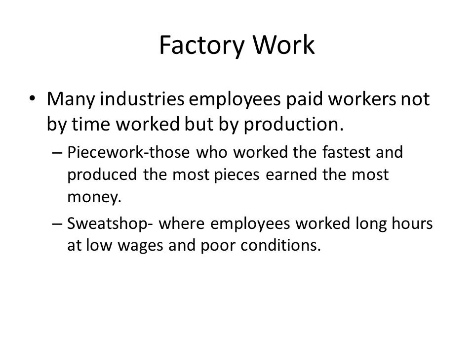 Factory Work Many industries employees paid workers not by time worked but by production.