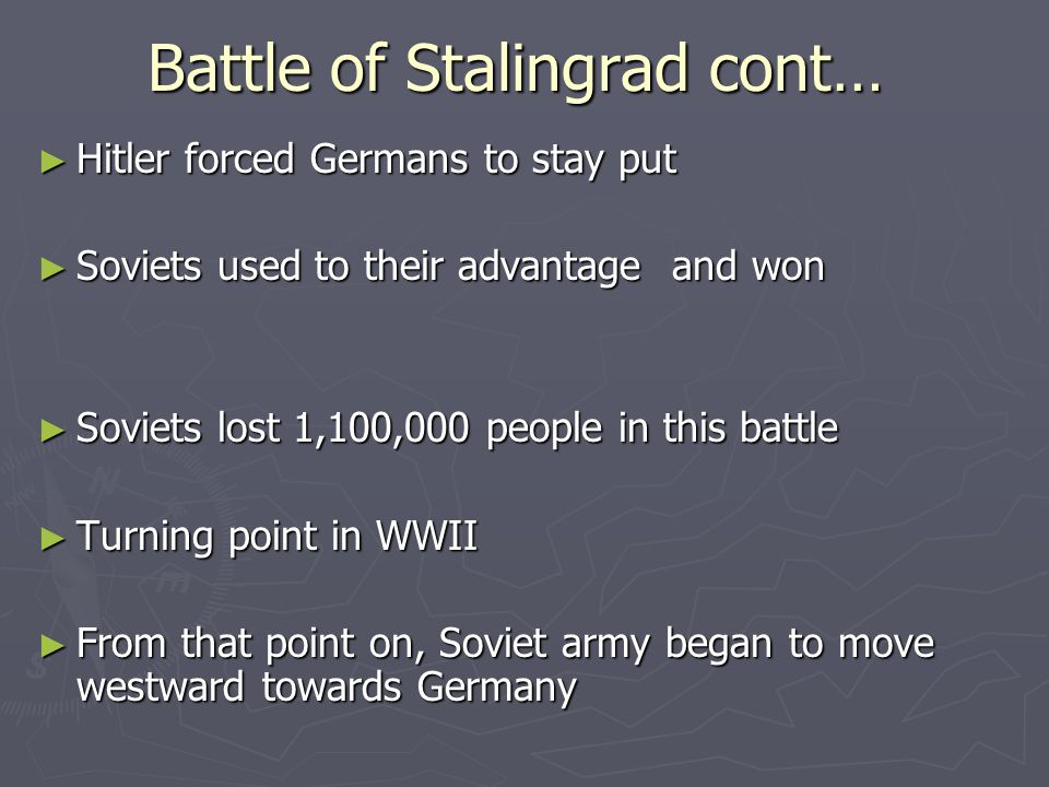 Battle of Stalingrad cont… ► Hitler forced Germans to stay put ► Soviets used to their advantage and won ► Soviets lost 1,100,000 people in this battl