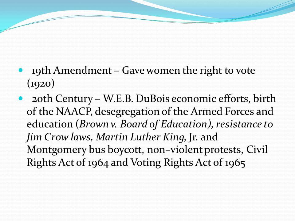 19th Amendment – Gave women the right to vote (1920) 20th Century – W.E.B.