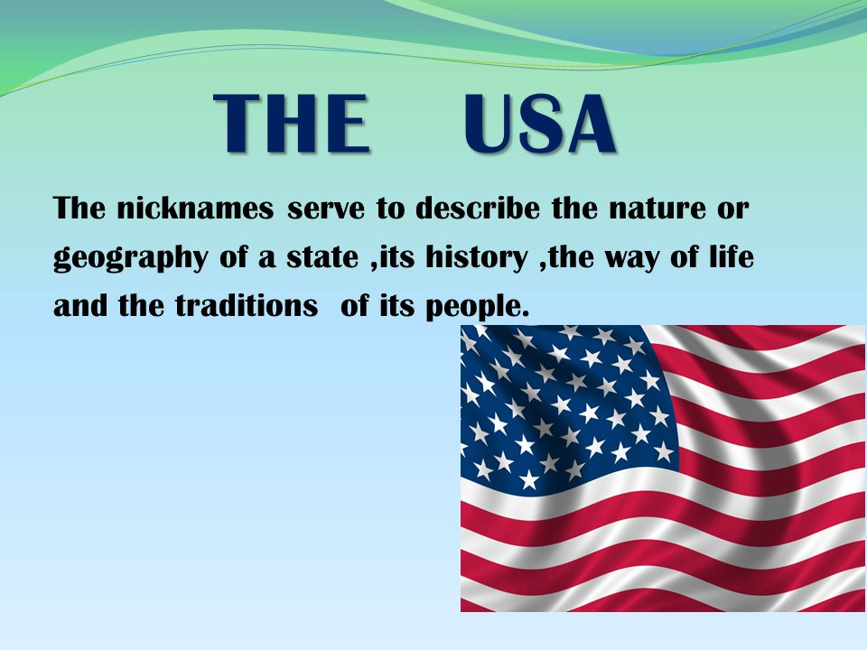 THE USA The nicknames serve to describe the nature or geography of a state,its history,the way of life and the traditions of its people.