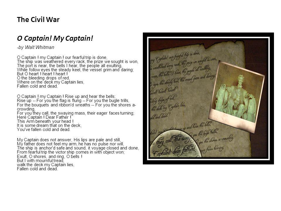 The Civil War O Captain. My Captain. -by Walt Whitman O Captain .