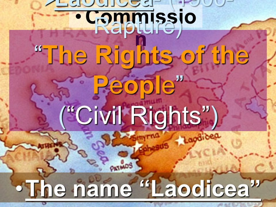 Commissio n  Laodicea- (1900- Rapture) The Rights of the People ( Civil Rights ) The name Laodicea The name Laodicea