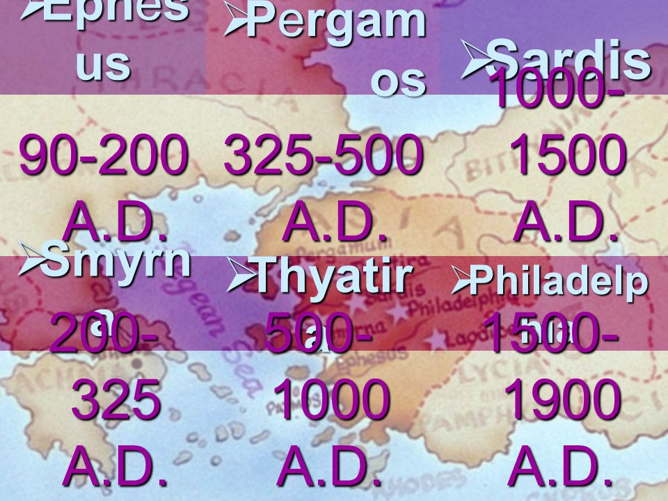  Ephesus Fully Purposed  Smyrna Bitterness/Death  Pergamo s Much Marriage  Thyatira Odor of Affliction  Sardis Red Ones  Philadelp hia Brotherly Love