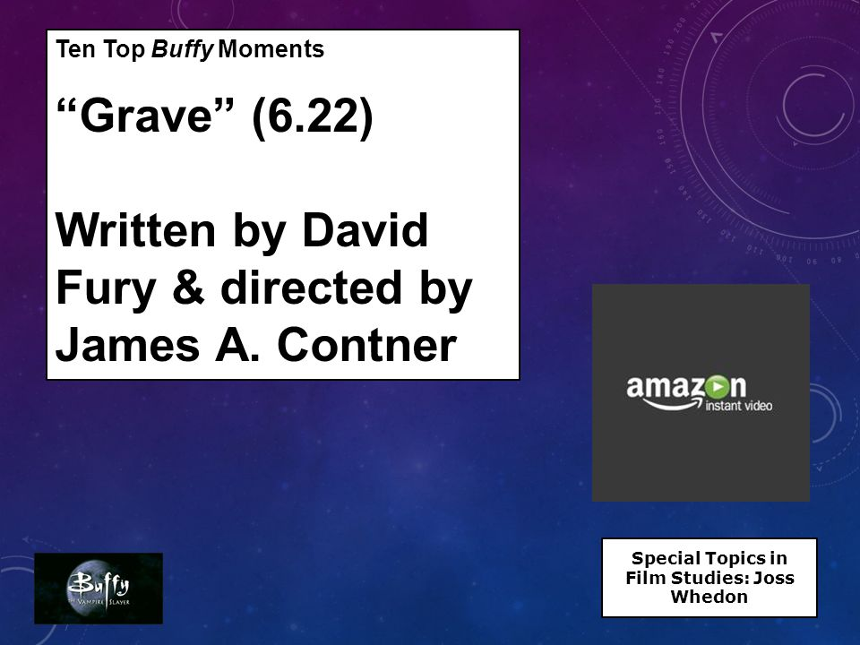 Ten Top Buffy Moments Grave (6.22) Written by David Fury & directed by James A.