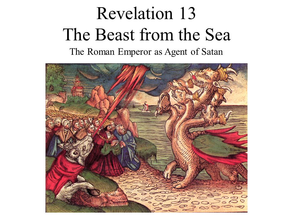 Revelation 13 The Beast from the Sea The Roman Emperor as Agent of Satan