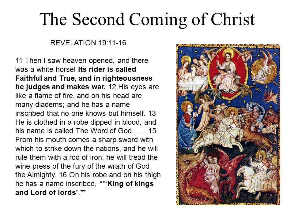 The Second Coming of Christ REVELATION 19:11-16 11 Then I saw heaven opened, and there was a white horse.