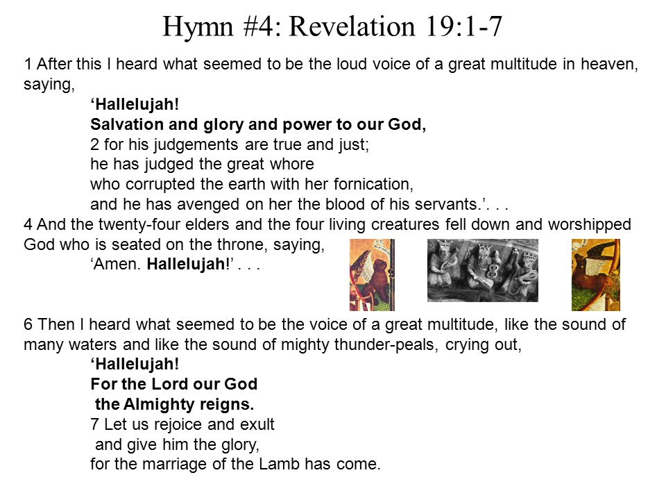 Hymn #4: Revelation 19:1-7 1 After this I heard what seemed to be the loud voice of a great multitude in heaven, saying, 'Hallelujah.