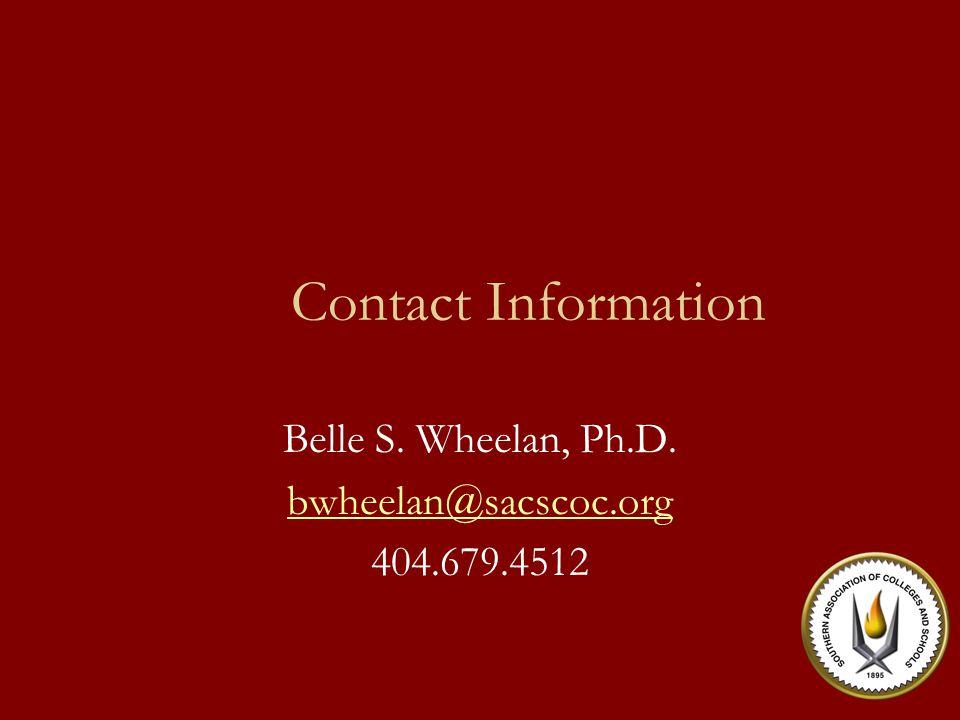 Contact Information Belle S. Wheelan, Ph.D. bwheelan@sacscoc.org 404.679.4512