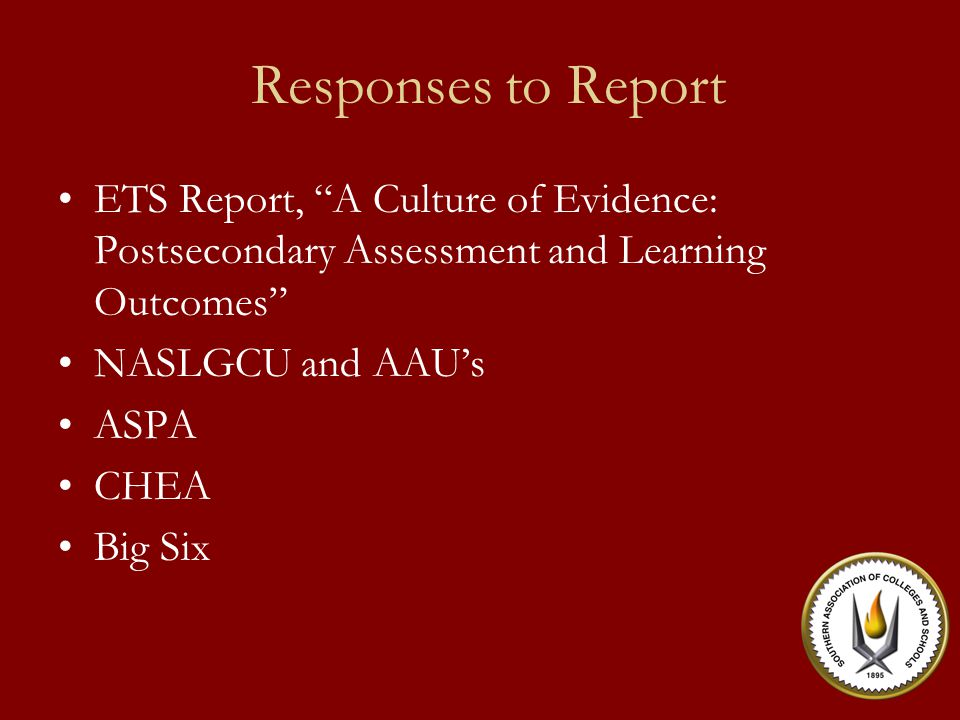 Responses to Report ETS Report, A Culture of Evidence: Postsecondary Assessment and Learning Outcomes NASLGCU and AAU's ASPA CHEA Big Six