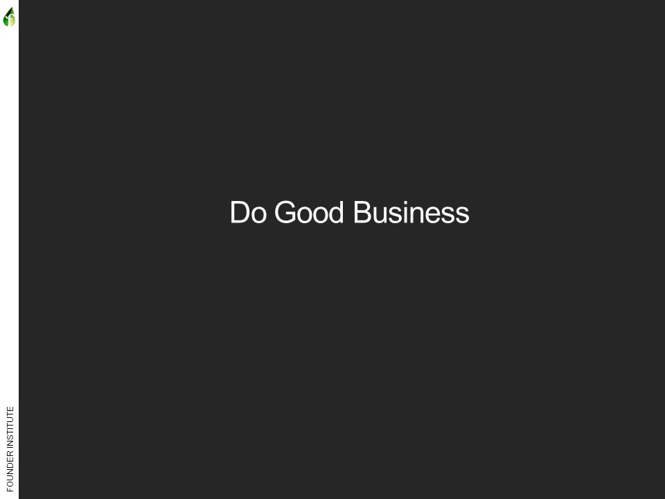 FOUNDER INSTITUTE Do Good Business