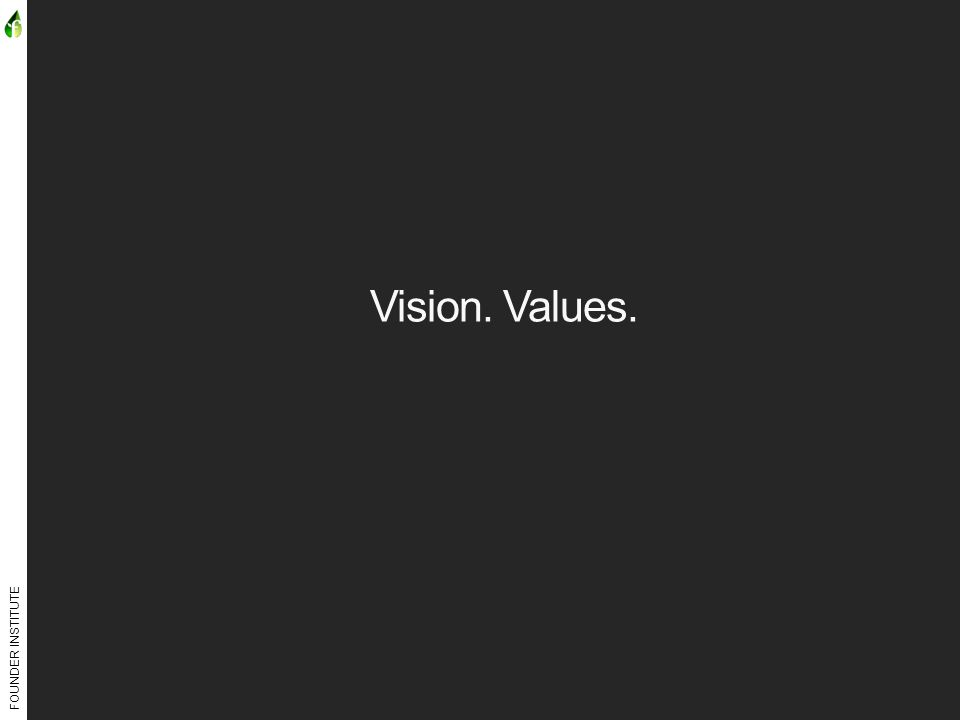 FOUNDER INSTITUTE Vision. Values.