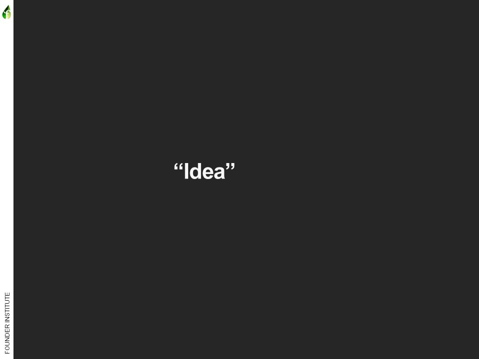 "FOUNDER INSTITUTE ""Idea"" ≠ Useful"