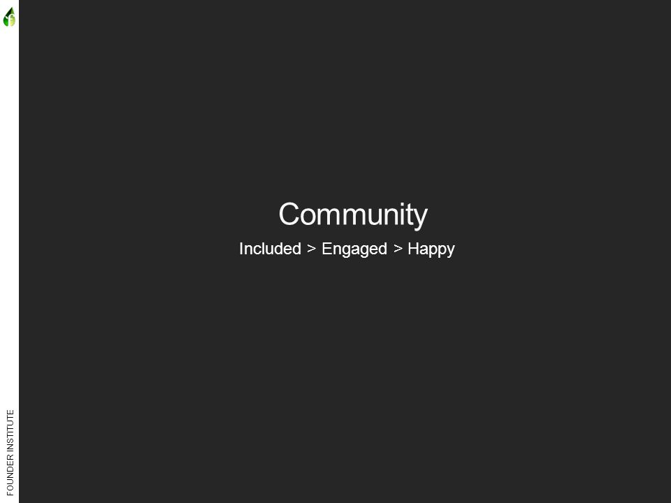 FOUNDER INSTITUTE Community Included > Engaged > Happy