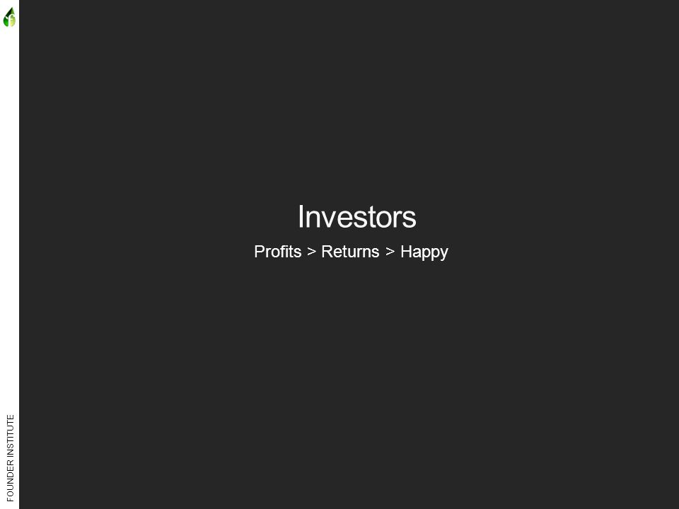 FOUNDER INSTITUTE Investors Profits > Returns > Happy