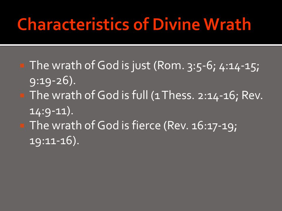  The wrath of God is just (Rom. 3:5-6; 4:14-15; 9:19-26).