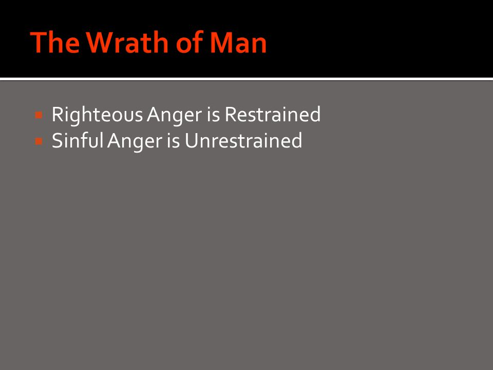  Righteous Anger is Restrained  Sinful Anger is Unrestrained