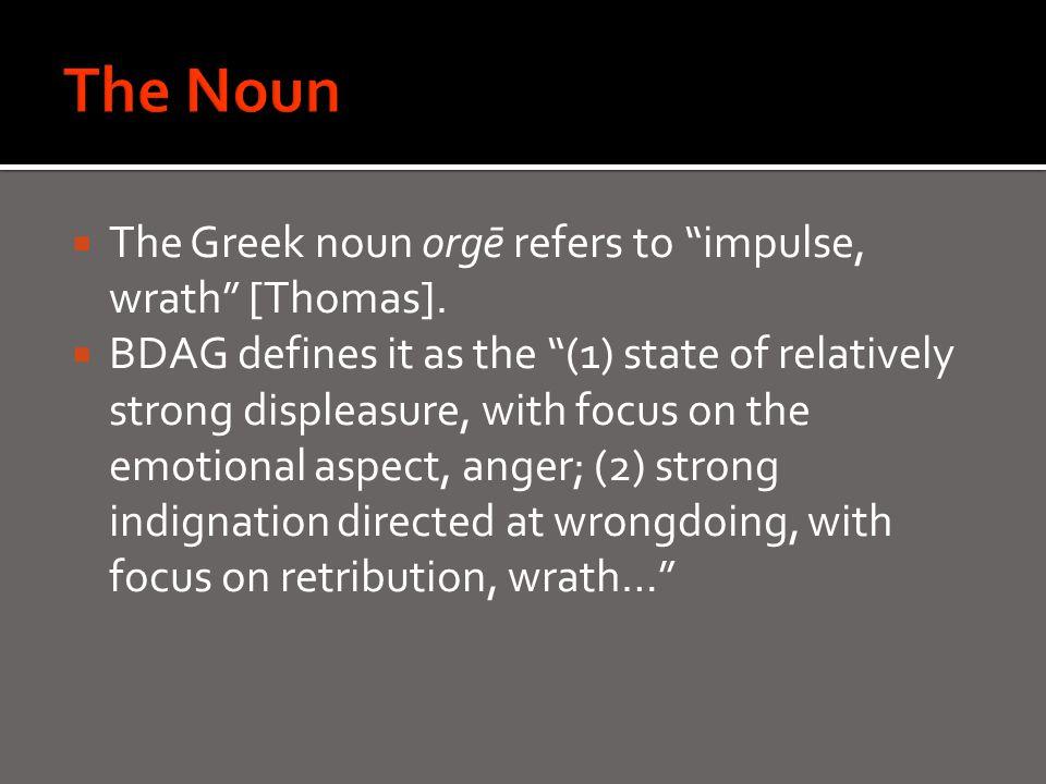  The Greek noun orgē refers to impulse, wrath [Thomas].