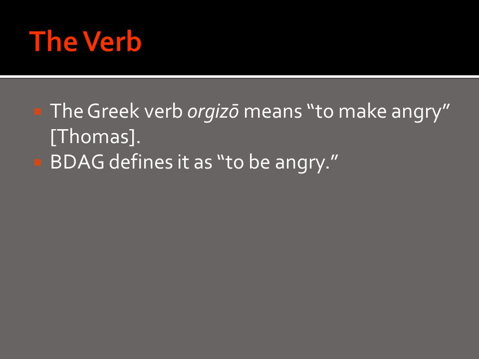  The Greek verb orgizō means to make angry [Thomas].  BDAG defines it as to be angry.