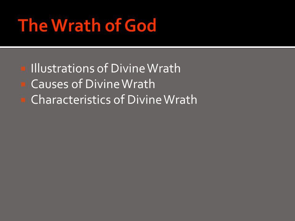  Illustrations of Divine Wrath  Causes of Divine Wrath  Characteristics of Divine Wrath