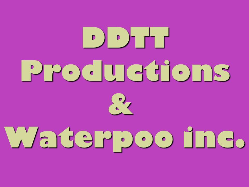 DDTT Productions & Waterpoo inc.