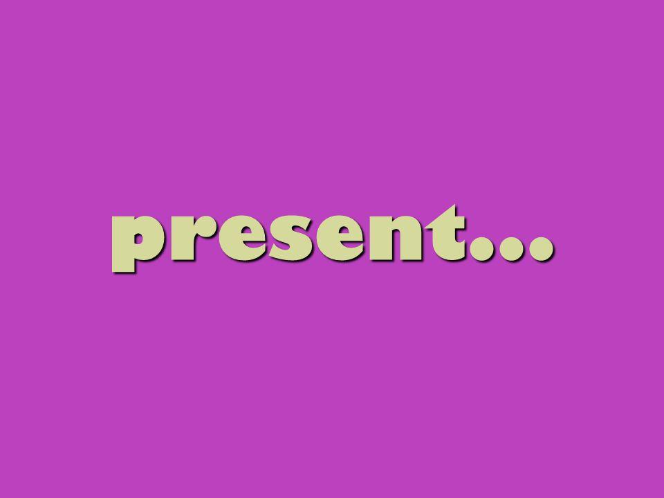 present...