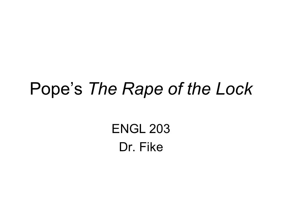 Pope's The Rape of the Lock ENGL 203 Dr. Fike