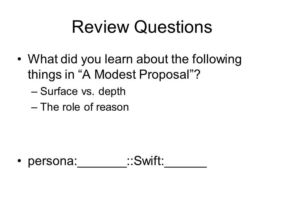 Review Questions What did you learn about the following things in A Modest Proposal .