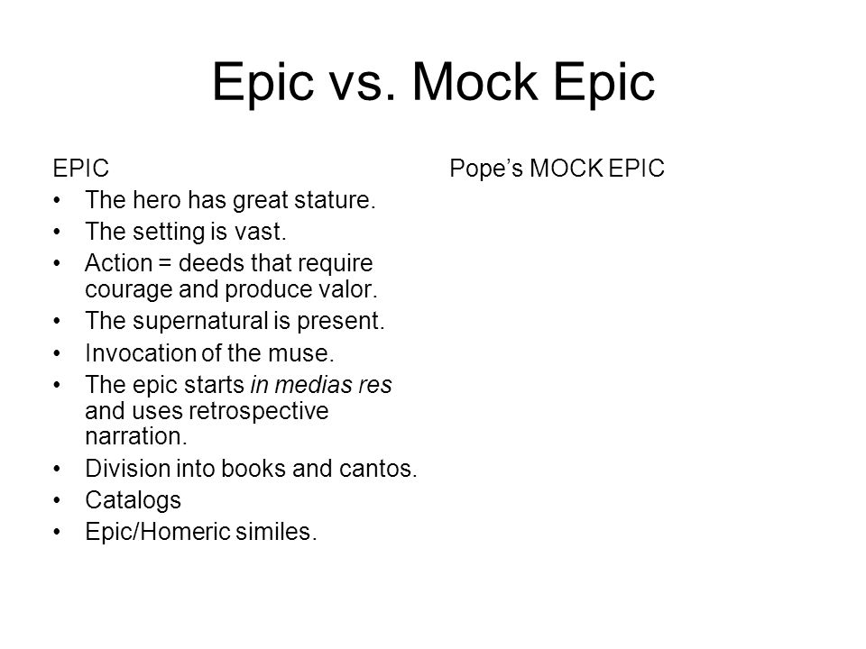 Epic vs. Mock Epic EPIC The hero has great stature.