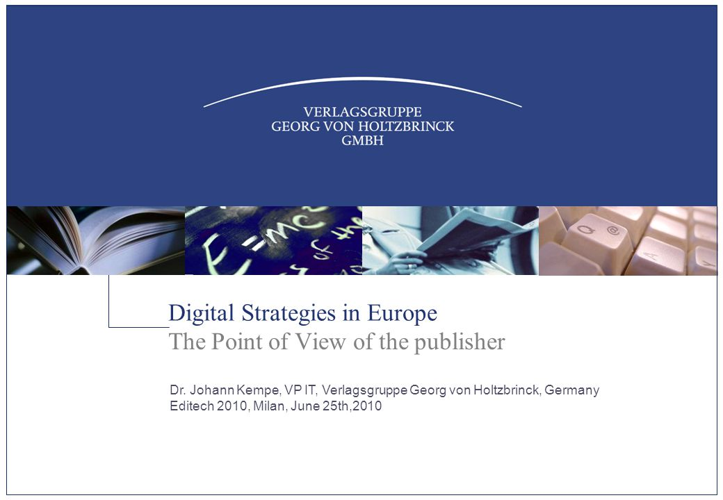 Digital Strategies in Europe The Point of View of the publisher Dr.