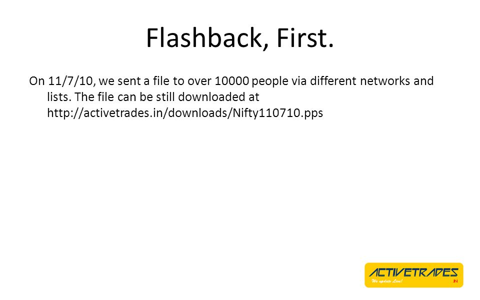 Flashback, First. On 11/7/10, we sent a file to over 10000 people via different networks and lists.