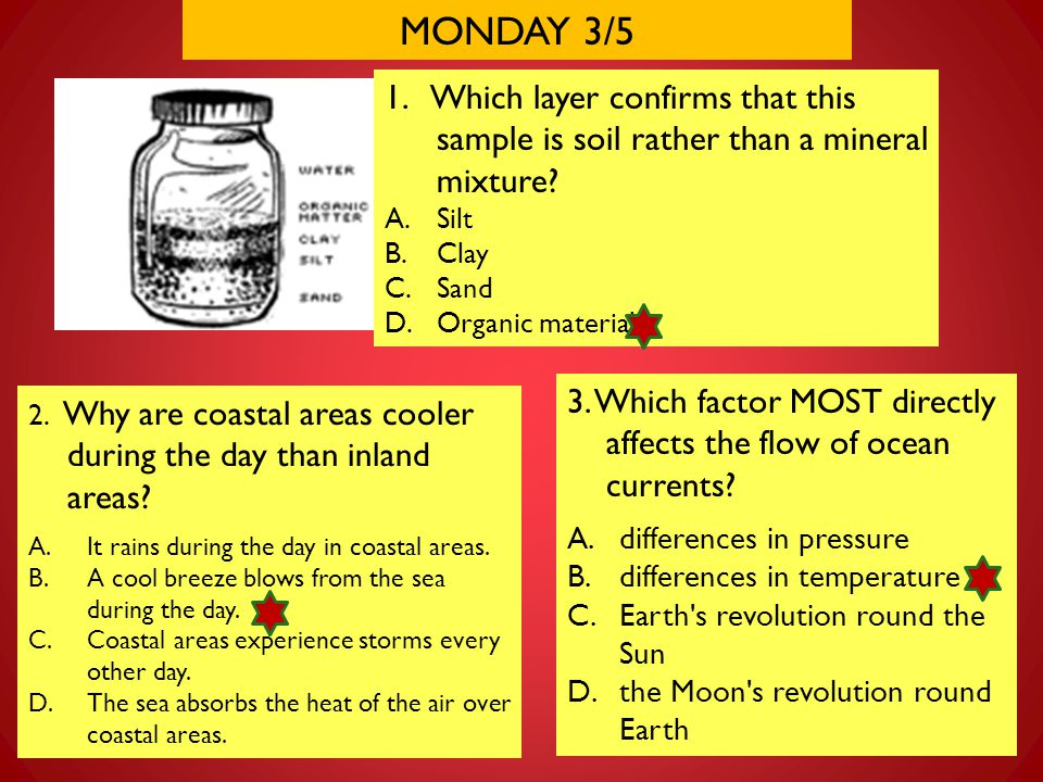 MONDAY 3/5 2. Why are coastal areas cooler during the day than inland areas? A.It rains during the day in coastal areas. B.A cool breeze blows from th