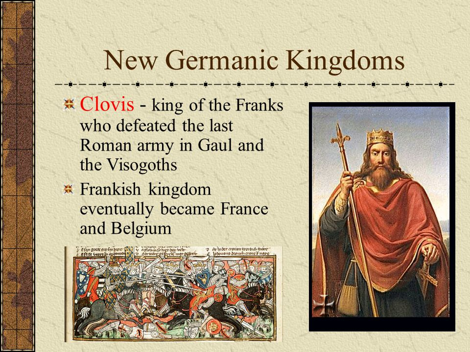 Clovis - king of the Franks who defeated the last Roman army in Gaul and the Visogoths Frankish kingdom eventually became France and Belgium