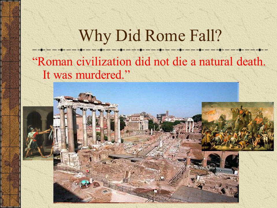 "Why Did Rome Fall? ""Roman civilization did not die a natural death. It was murdered."""