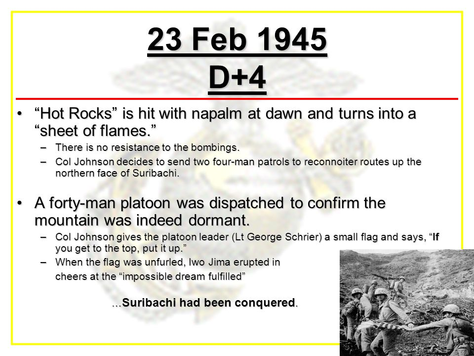"23 Feb 1945 D+4 ""Hot Rocks"" is hit with napalm at dawn and turns into a ""sheet of flames.""""Hot Rocks"" is hit with napalm at dawn and turns into a ""she"