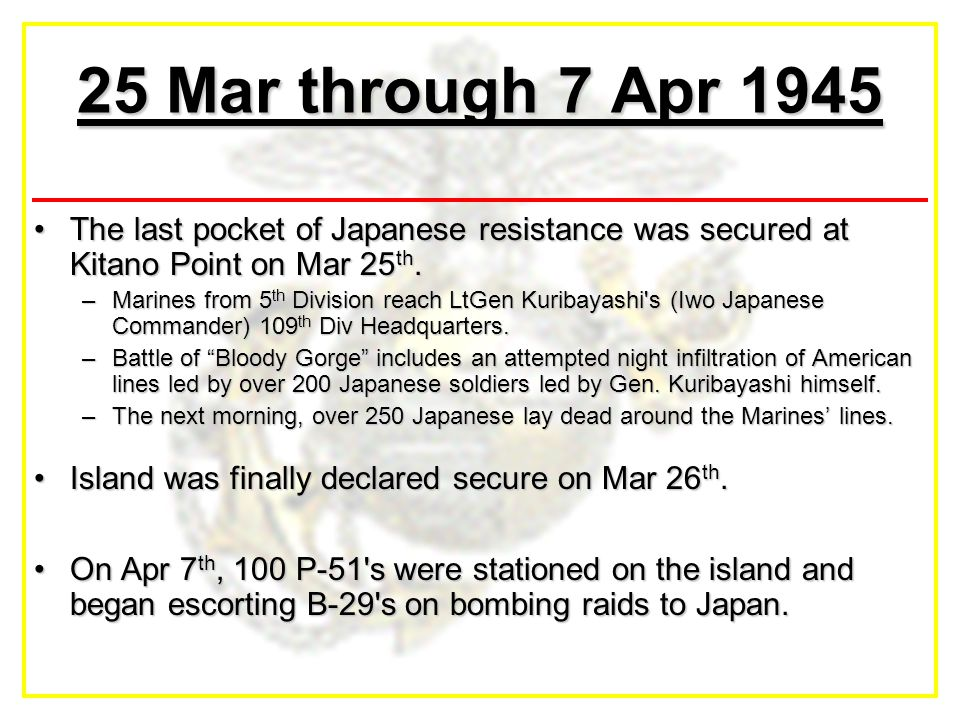 25 Mar through 7 Apr 1945 The last pocket of Japanese resistance was secured at Kitano Point on Mar 25 th.The last pocket of Japanese resistance was secured at Kitano Point on Mar 25 th.