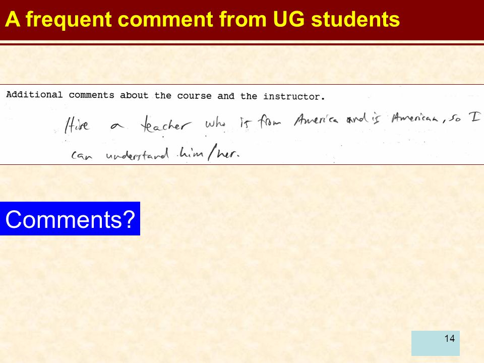 14 A frequent comment from UG students Comments?