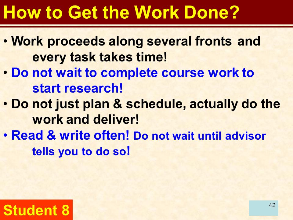 42 How to Get the Work Done. Work proceeds along several fronts and every task takes time.