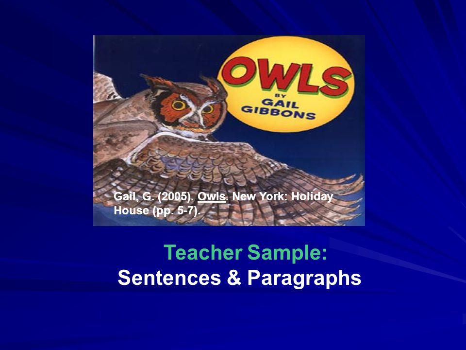 Gail, G. (2005). Owls. New York: Holiday House (pp. 5-7). Teacher Sample: Sentences & Paragraphs