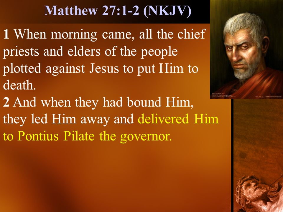 1 When morning came, all the chief priests and elders of the people plotted against Jesus to put Him to death.