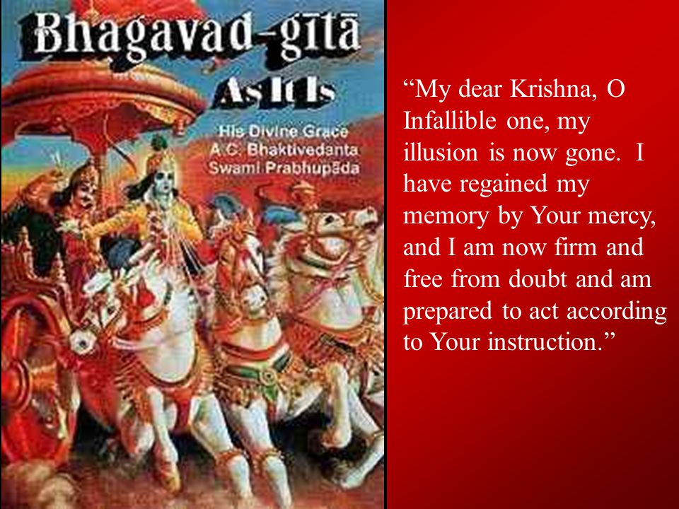 Krishna Reveals Himself Arjuna says to Krishna: You are the original Personality, the Godhead.