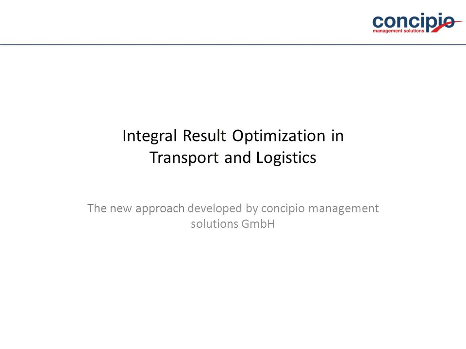 Integral Result Optimization in Transport and Logistics The new approach developed by concipio management solutions GmbH