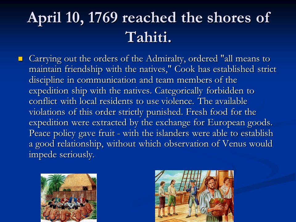 April 10, 1769 reached the shores of Tahiti.