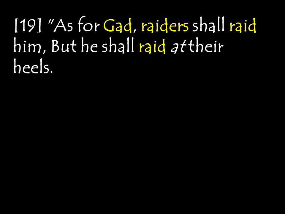 [19] As for Gad, raiders shall raid him, But he shall raid at their heels.