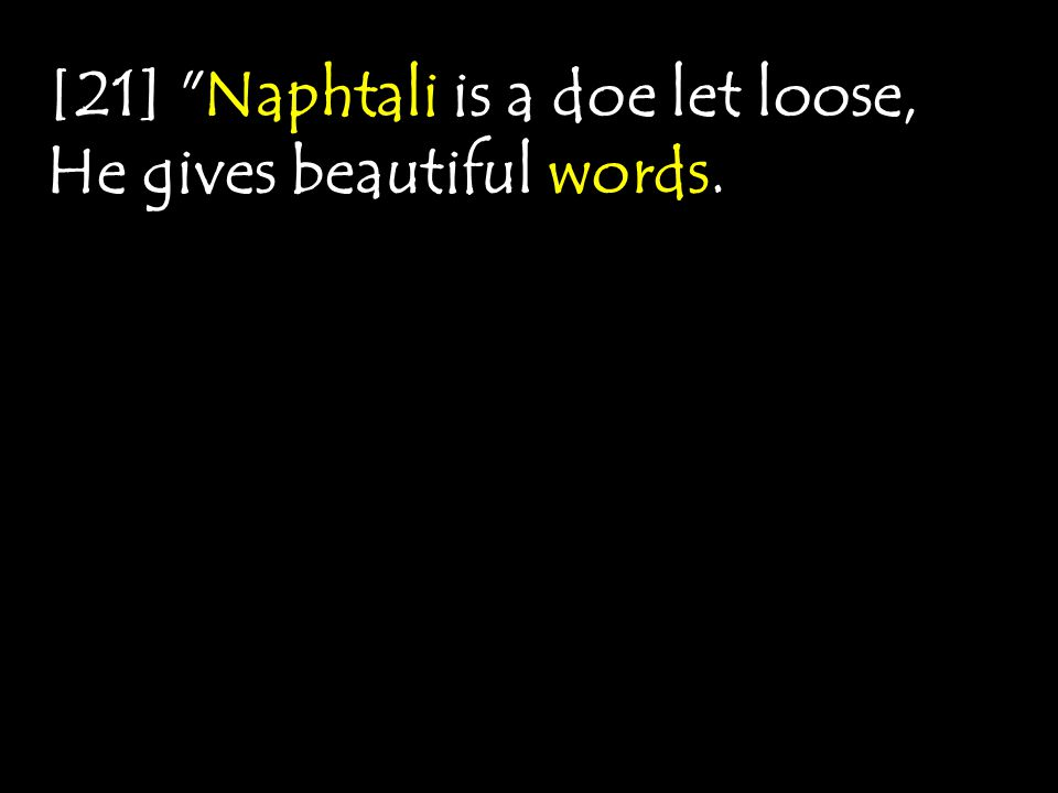 [21] Naphtali is a doe let loose, He gives beautiful words.