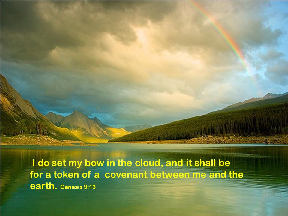 I do set my bow in the cloud, and it shall be for a token of a covenant between me and the earth.