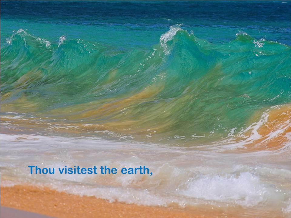 Thou visitest the earth,